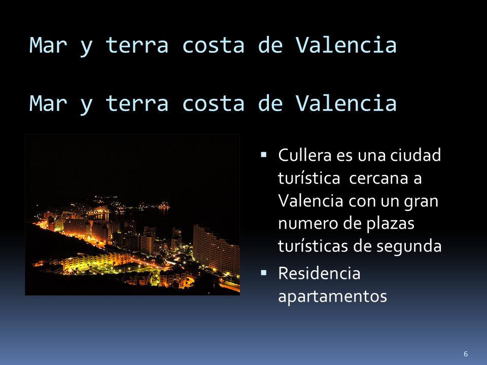 6 Mar y terra costa de Valencia Mar y terra costa de Valencia Cullera es una ciudad turística cercana a Valencia con un gran numero de plazas turístic