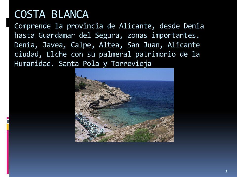 8 COSTA BLANCA Comprende la provincia de Alicante, desde Denia hasta Guardamar del Segura, zonas importantes. Denia, Javea, Calpe, Altea, San Juan, Al