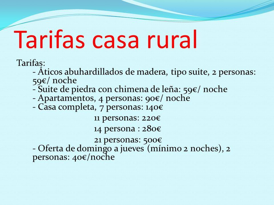 Tarifas casa rural Tarifas: - Áticos abuhardillados de madera, tipo suite, 2 personas: 59/ noche - Suite de piedra con chimena de leña: 59/ noche - Ap