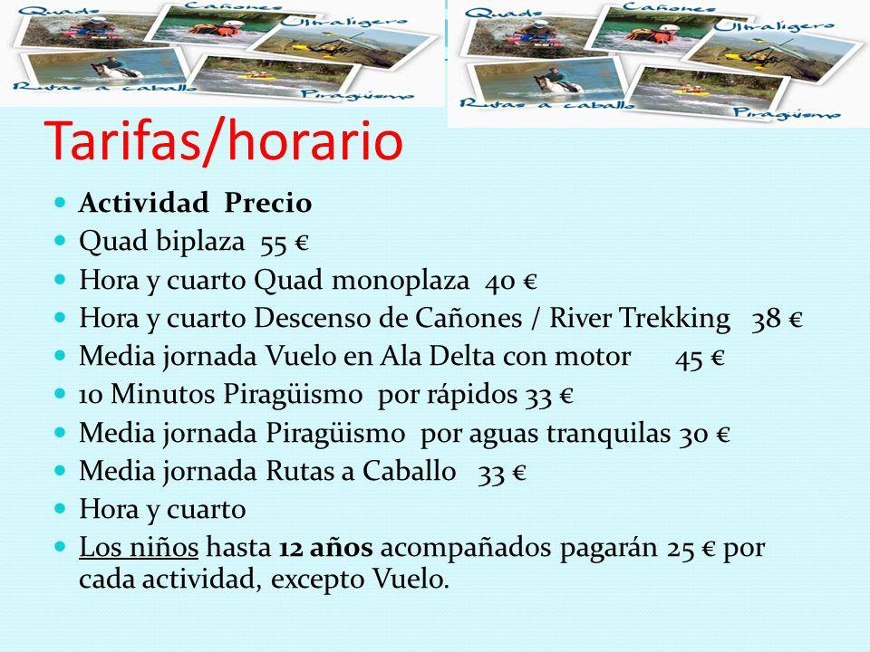 Tarifas/horario Actividad Precio Quad biplaza 55 Hora y cuarto Quad monoplaza 40 Hora y cuarto Descenso de Cañones / River Trekking 38 Media jornada V