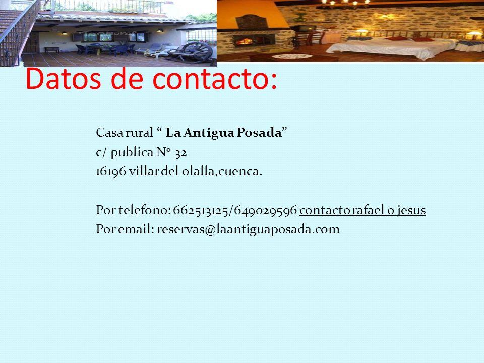Datos de contacto: Casa rural La Antigua Posada c/ publica Nº 32 16196 villar del olalla,cuenca. Por telefono: 662513125/649029596 contacto rafael o j