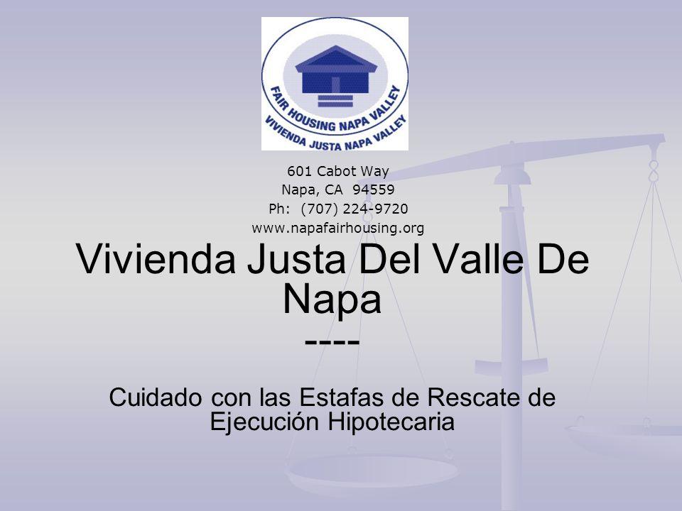 Vivienda Justa Del Valle De Napa ---- Cuidado con las Estafas de Rescate de Ejecución Hipotecaria 601 Cabot Way Napa, CA 94559 Ph: (707) 224-9720 www.