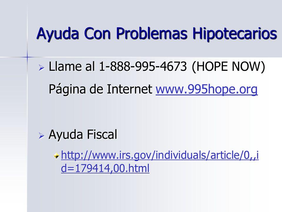 Ayuda Con Problemas Hipotecarios Llame al 1-888-995-4673 (HOPE NOW) Llame al 1-888-995-4673 (HOPE NOW) Página de Internet www.995hope.org www.995hope.
