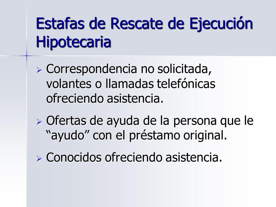 Estafas de Rescate de Ejecución Hipotecaria Correspondencia no solicitada, volantes o llamadas telefónicas ofreciendo asistencia. Correspondencia no s