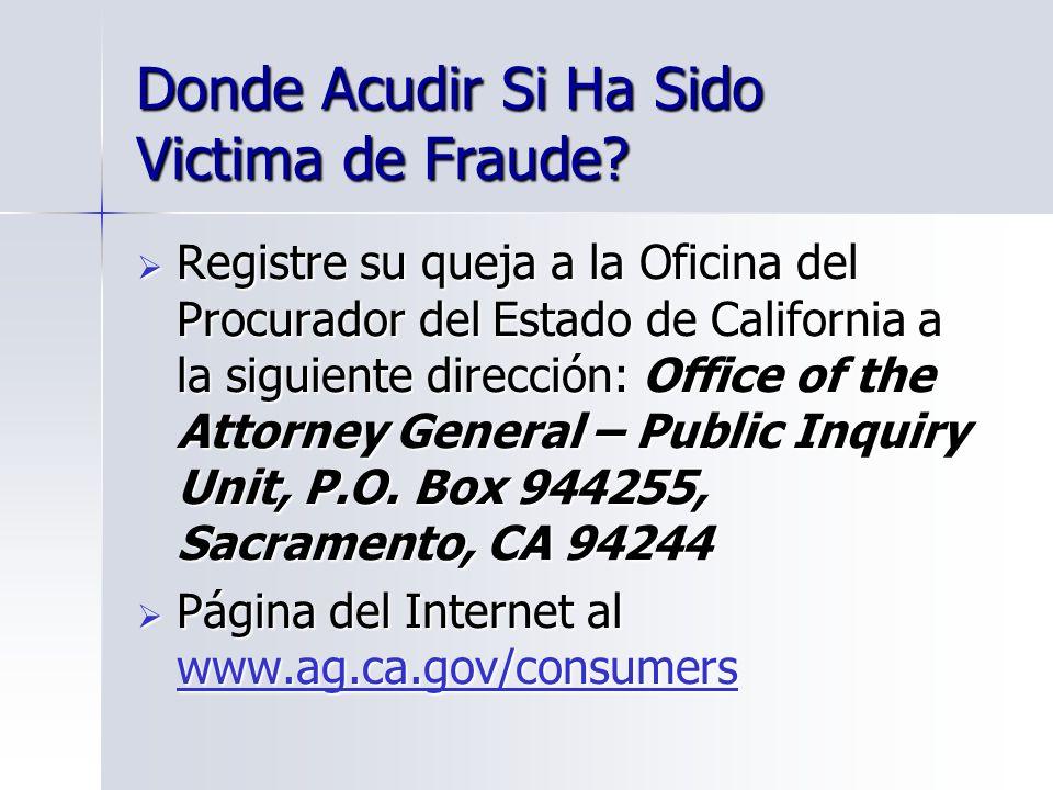 Donde Acudir Si Ha Sido Victima de Fraude? Registre su queja a la Oficina del Procurador del Estado de California a la siguiente dirección: Office of