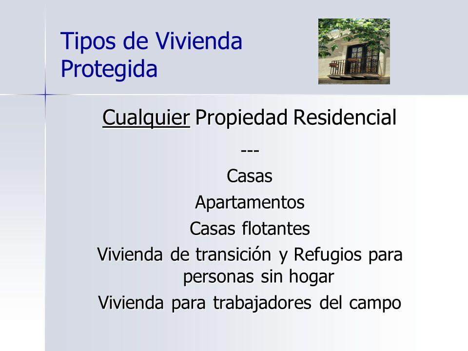 Tipos de Vivienda Protegida Cualquier Propiedad Residencial ---CasasApartamentos Casas flotantes Vivienda de transición y Refugios para personas sin h