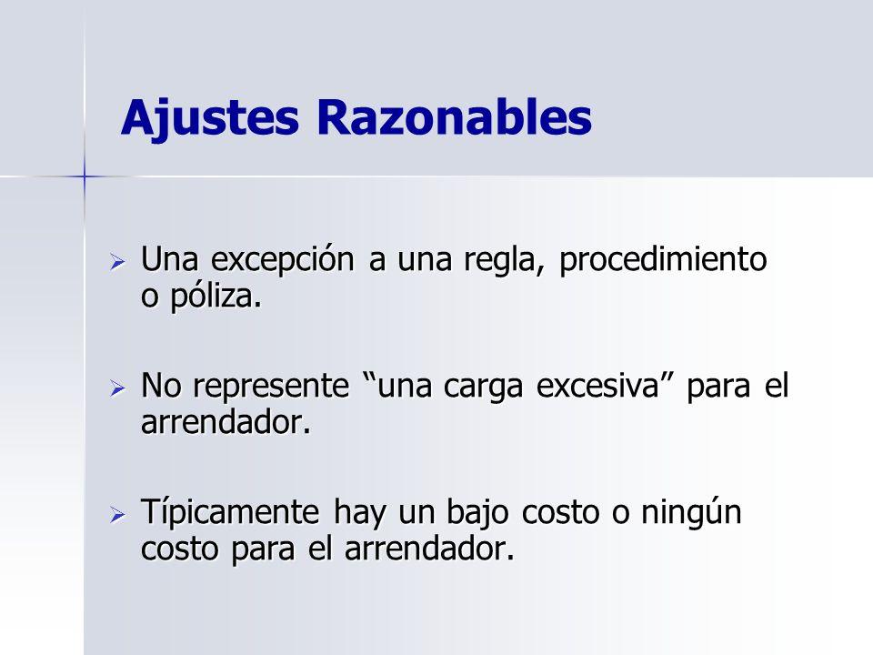 Ajustes Razonables Una excepción a una regla, procedimiento o póliza. Una excepción a una regla, procedimiento o póliza. No represente una carga exces