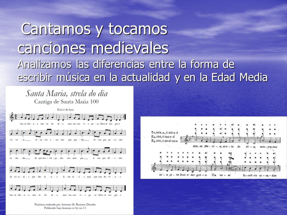 Cantamos y tocamos canciones medievales Analizamos las diferencias entre la forma de escribir música en la actualidad y en la Edad Media Cantamos y to
