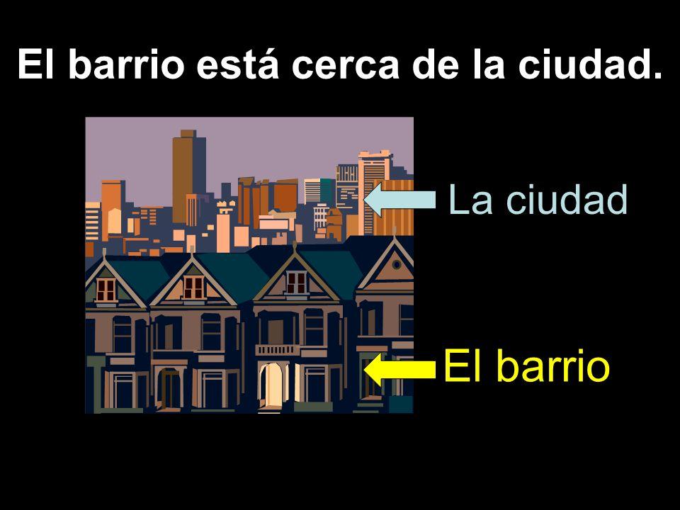 El barrio está cerca de la ciudad. El barrio La ciudad