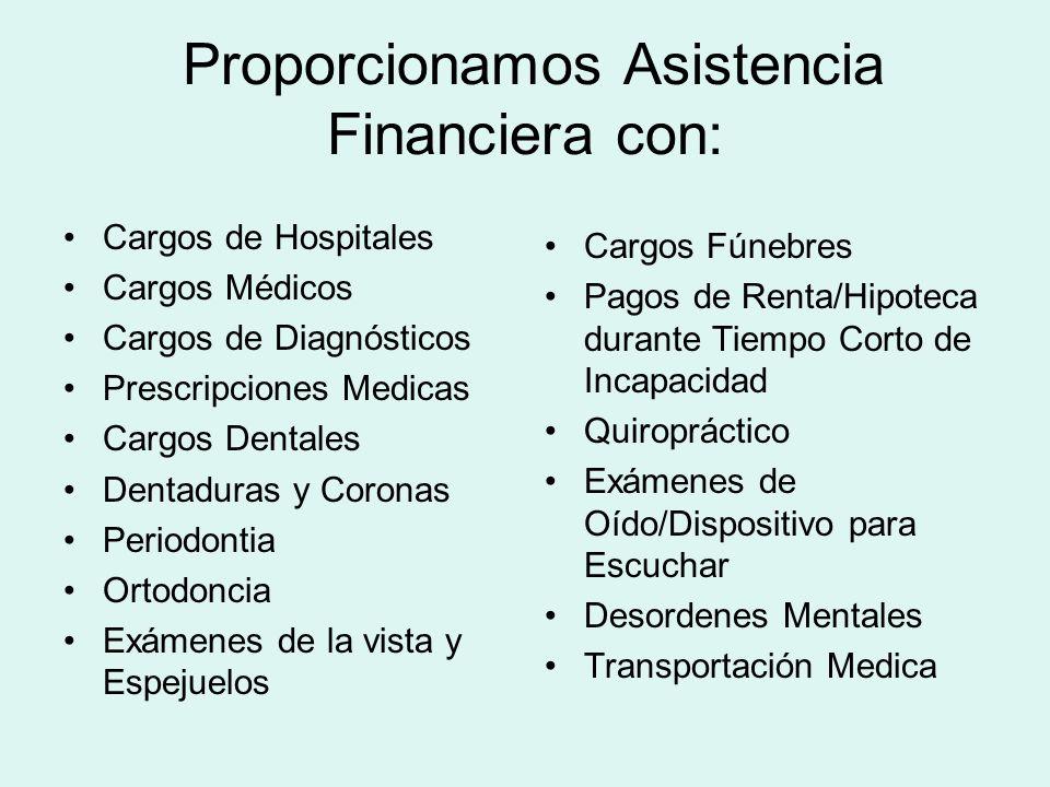 Proporcionamos Asistencia Financiera con: Cargos de Hospitales Cargos Médicos Cargos de Diagnósticos Prescripciones Medicas Cargos Dentales Dentaduras