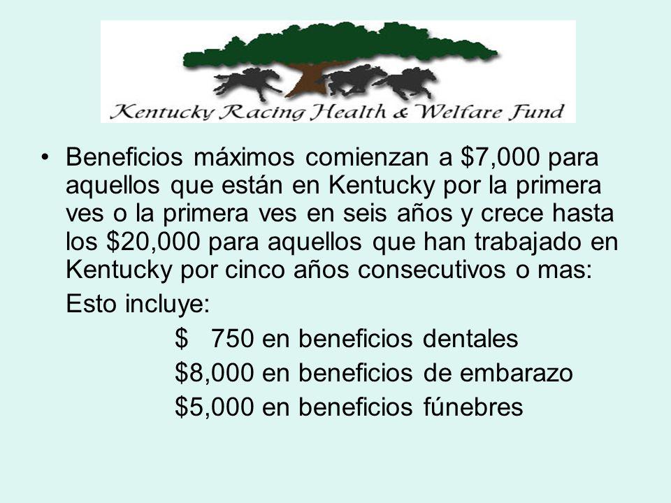 Beneficios máximos comienzan a $7,000 para aquellos que están en Kentucky por la primera ves o la primera ves en seis años y crece hasta los $20,000 para aquellos que han trabajado en Kentucky por cinco años consecutivos o mas: Esto incluye: $ 750 en beneficios dentales $8,000 en beneficios de embarazo $5,000 en beneficios fúnebres