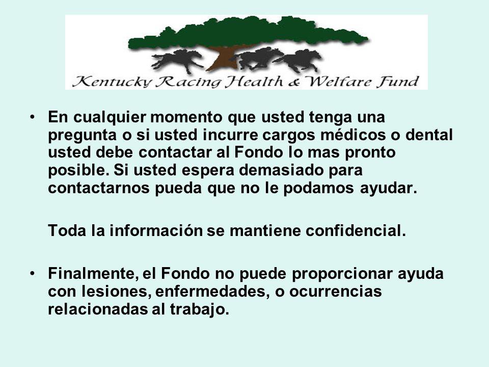 En cualquier momento que usted tenga una pregunta o si usted incurre cargos médicos o dental usted debe contactar al Fondo lo mas pronto posible. Si u