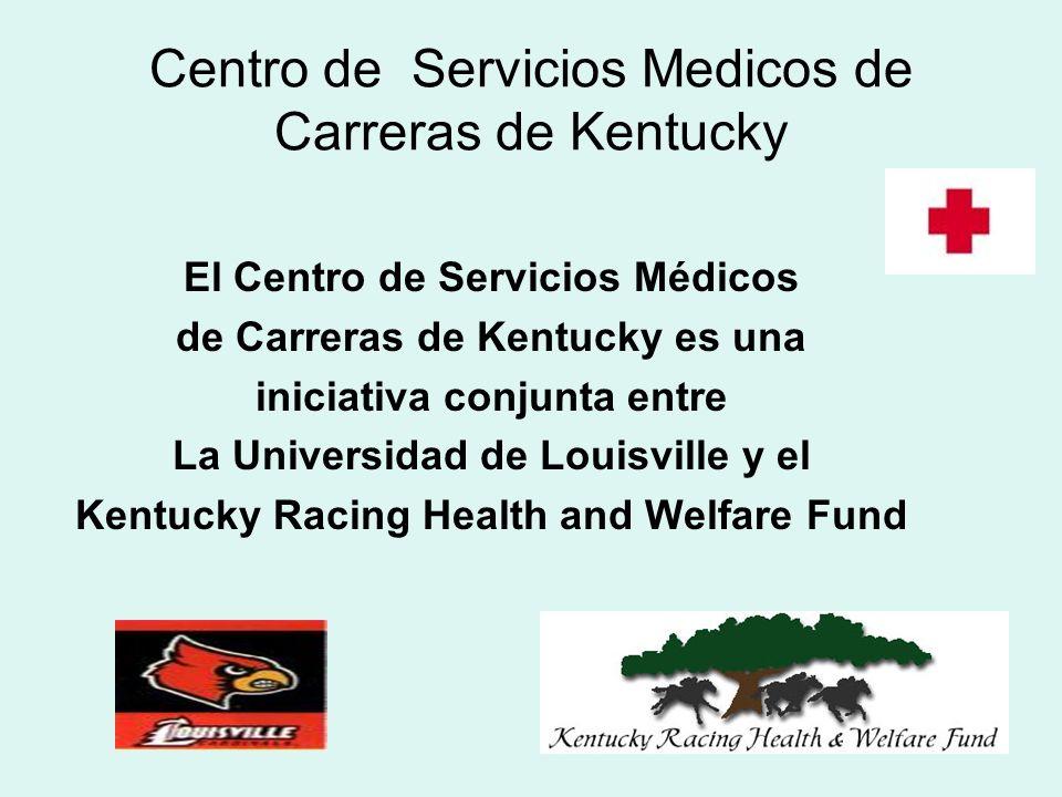 Centro de Servicios Medicos de Carreras de Kentucky El Centro de Servicios Médicos de Carreras de Kentucky es una iniciativa conjunta entre La Universidad de Louisville y el Kentucky Racing Health and Welfare Fund