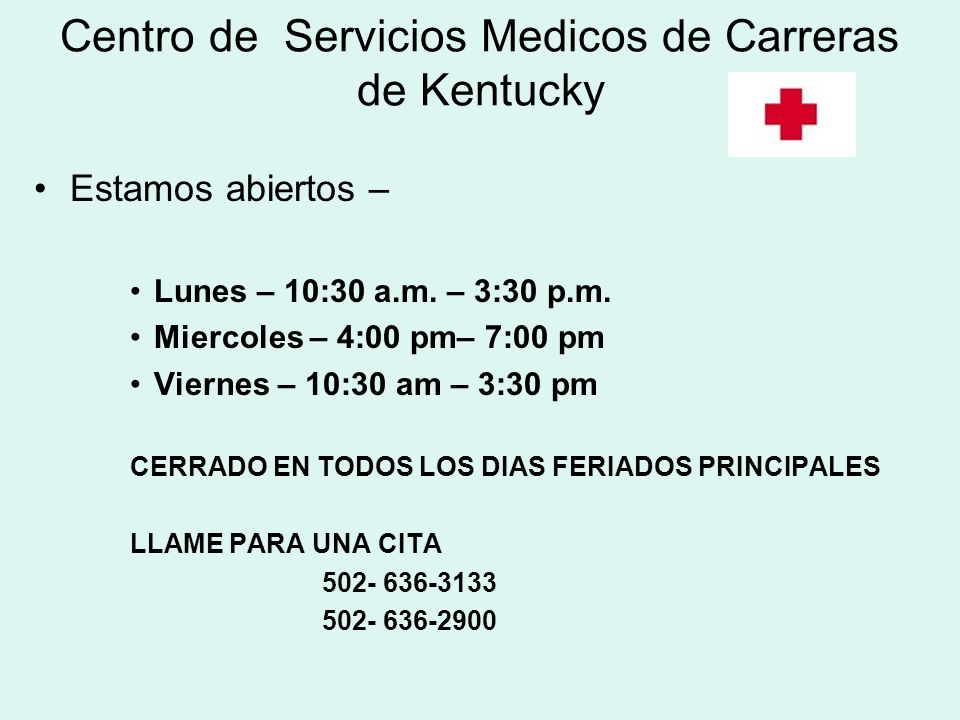 Centro de Servicios Medicos de Carreras de Kentucky Estamos abiertos – Lunes – 10:30 a.m. – 3:30 p.m. Miercoles – 4:00 pm– 7:00 pm Viernes – 10:30 am