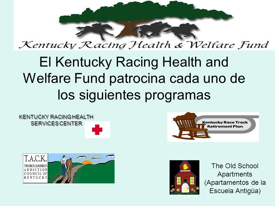 El Kentucky Racing Health and Welfare Fund patrocina cada uno de los siguientes programas KENTUCKY RACING HEALTH SERVICES CENTER The Old School Apartments (Apartamentos de la Escuela Antigüa)