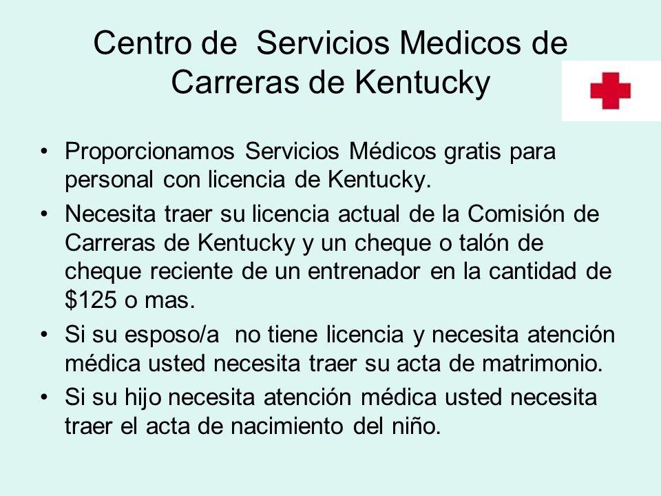 Centro de Servicios Medicos de Carreras de Kentucky Proporcionamos Servicios Médicos gratis para personal con licencia de Kentucky. Necesita traer su
