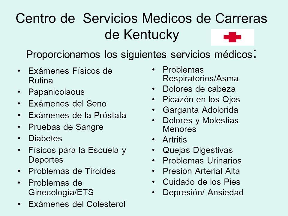 Centro de Servicios Medicos de Carreras de Kentucky Proporcionamos los siguientes servicios médicos : Exámenes Físicos de Rutina Papanicolaous Exámene