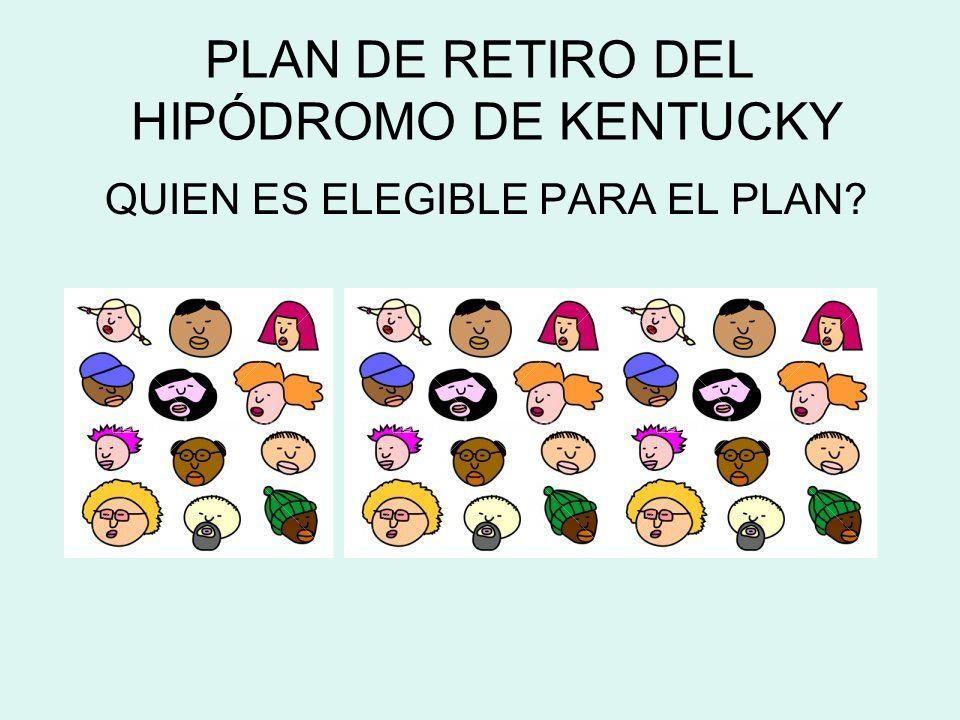 PLAN DE RETIRO DEL HIPÓDROMO DE KENTUCKY QUIEN ES ELEGIBLE PARA EL PLAN