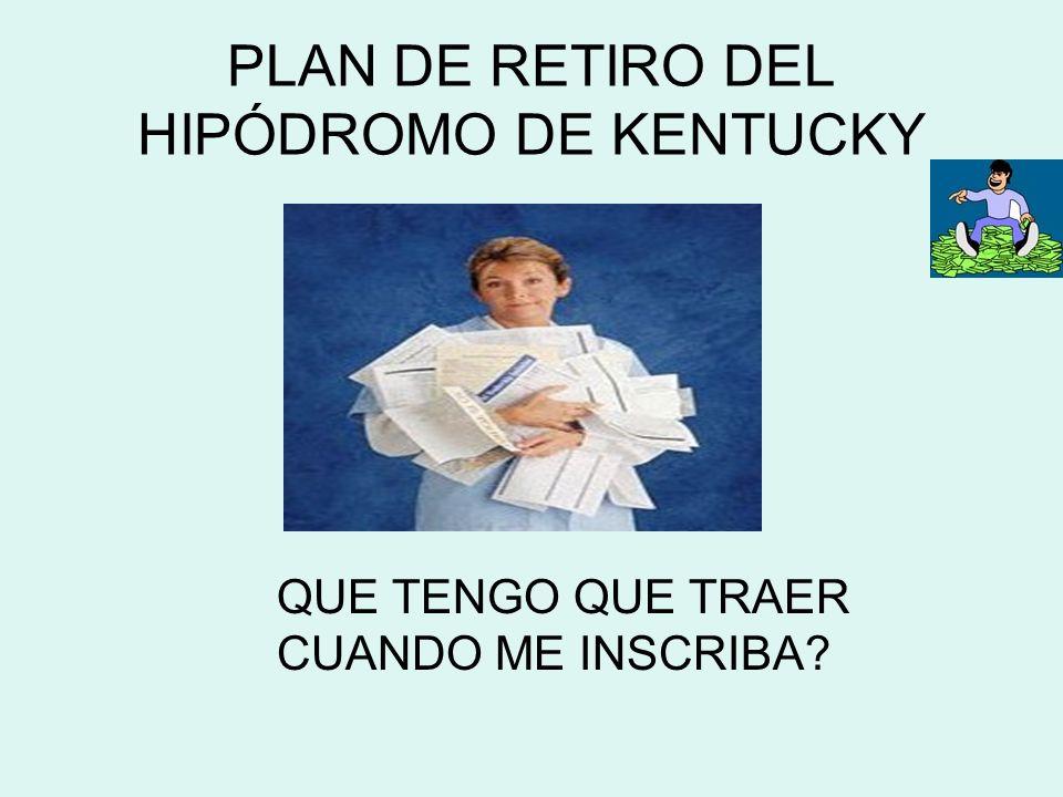 PLAN DE RETIRO DEL HIPÓDROMO DE KENTUCKY QUE TENGO QUE TRAER CUANDO ME INSCRIBA