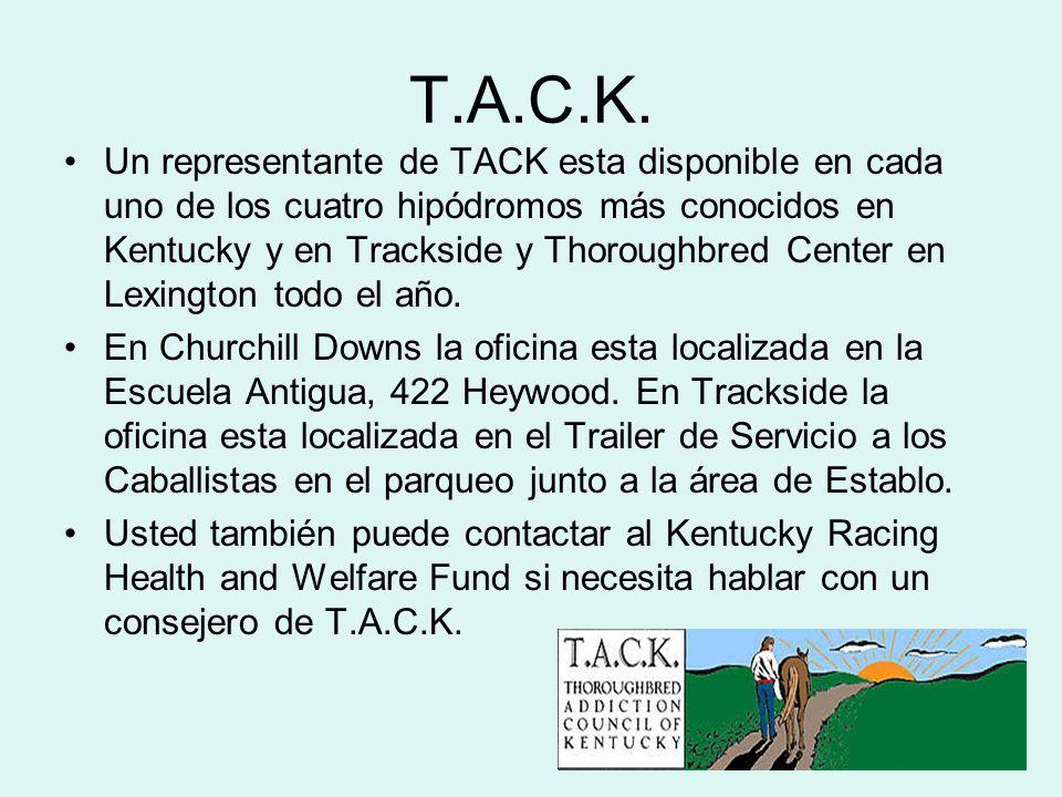 T.A.C.K. Un representante de TACK esta disponible en cada uno de los cuatro hipódromos más conocidos en Kentucky y en Trackside y Thoroughbred Center