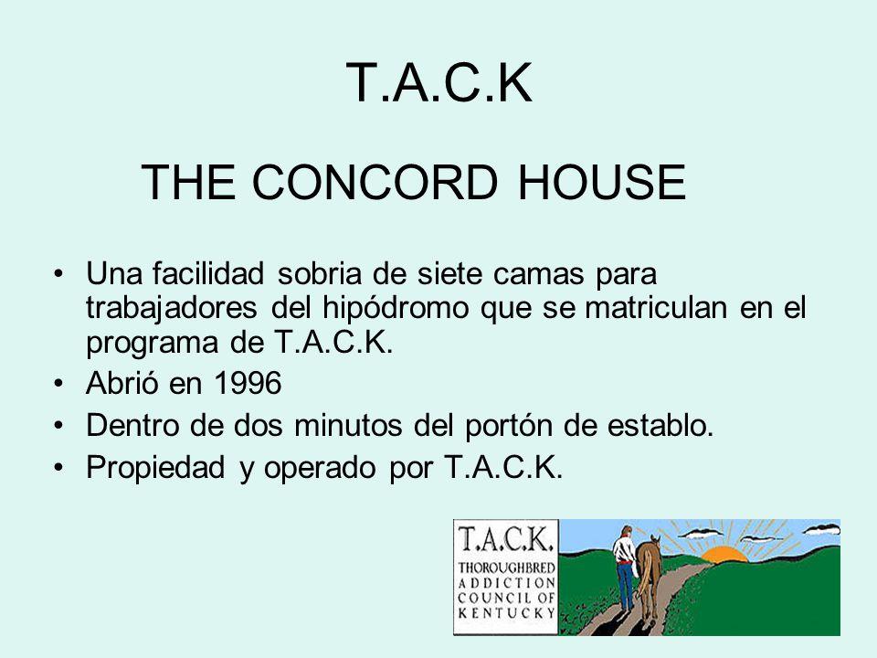 T.A.C.K THE CONCORD HOUSE Una facilidad sobria de siete camas para trabajadores del hipódromo que se matriculan en el programa de T.A.C.K. Abrió en 19