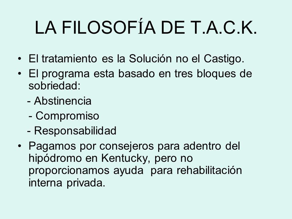 LA FILOSOF Í A DE T.A.C.K. El tratamiento es la Solución no el Castigo.