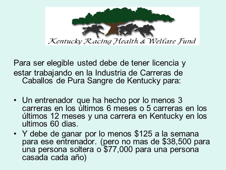 Para ser elegible usted debe de tener licencia y estar trabajando en la Industria de Carreras de Caballos de Pura Sangre de Kentucky para: Un entrenad