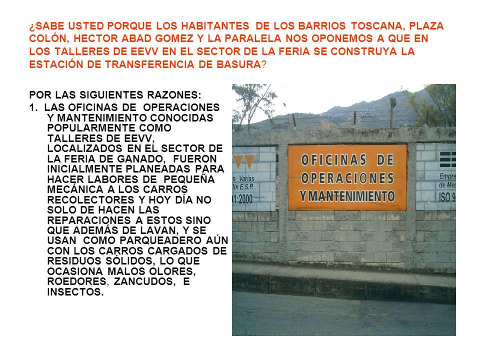 ¿SABE USTED PORQUE LOS HABITANTES DE LOS BARRIOS TOSCANA, PLAZA COLÓN, HECTOR ABAD GOMEZ Y LA PARALELA NOS OPONEMOS A QUE EN LOS TALLERES DE EEVV EN EL SECTOR DE LA FERIA SE CONSTRUYA LA ESTACIÓN DE TRANSFERENCIA DE BASURA.