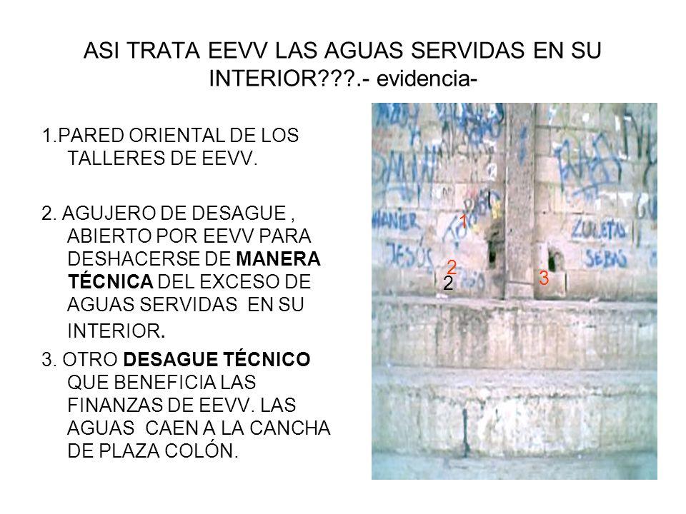 ASI TRATA EEVV LAS AGUAS SERVIDAS EN SU INTERIOR .- evidencia- 1.PARED ORIENTAL DE LOS TALLERES DE EEVV.