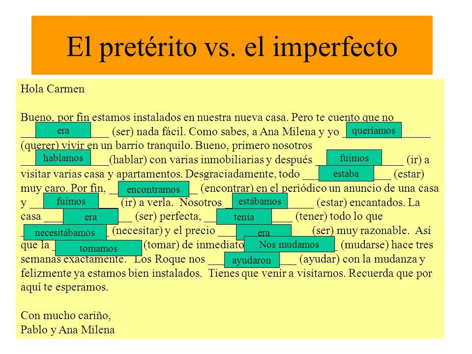 El pretérito vs. el imperfecto Hola Carmen Bueno, por fin estamos instalados en nuestra nueva casa. Pero te cuento que no _______________ (ser) nada f