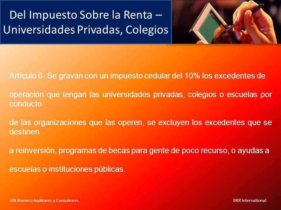Del Impuesto Sobre la Renta – Universidades Privadas, Colegios GN Romero Auditores y Consultores BKR International Artículo 6- Se gravan con un impues