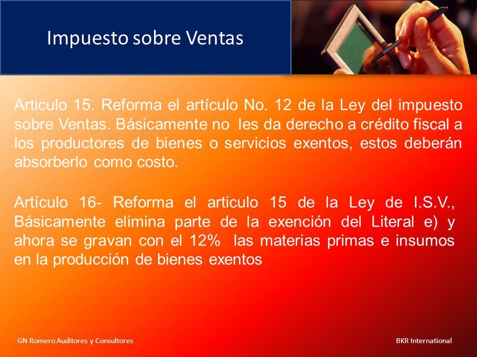 Impuesto sobre Ventas GN Romero Auditores y Consultores BKR International Articulo 15. Reforma el artículo No. 12 de la Ley del impuesto sobre Ventas.