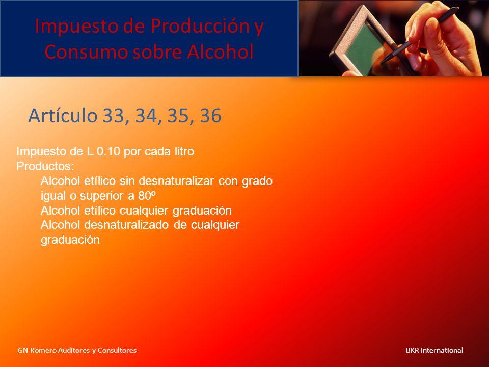 Impuesto de Producción y Consumo sobre Alcohol GN Romero Auditores y Consultores BKR International Impuesto de L 0.10 por cada litro Productos: Alcoho