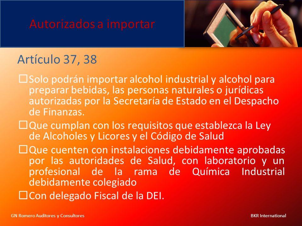 Autorizados a importar GN Romero Auditores y Consultores BKR International Artículo 37, 38 Solo podrán importar alcohol industrial y alcohol para prep