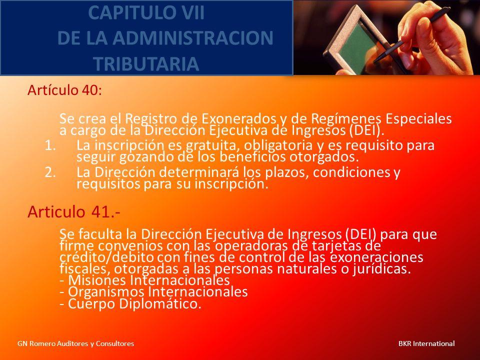 CAPITULO VII DE LA ADMINISTRACION TRIBUTARIA GN Romero Auditores y Consultores BKR International Artículo 40: Se crea el Registro de Exonerados y de R