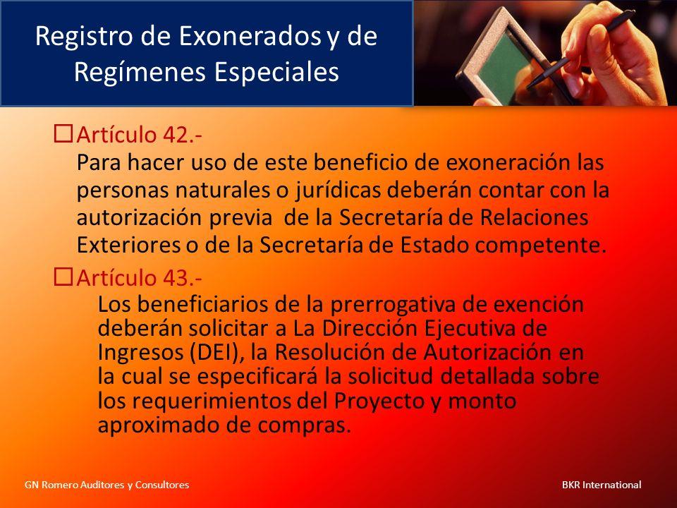Registro de Exonerados y de Regímenes Especiales GN Romero Auditores y Consultores BKR International Artículo 42.- Para hacer uso de este beneficio de