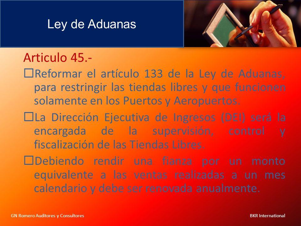 Ley de Aduanas GN Romero Auditores y Consultores BKR International Articulo 45.- Reformar el artículo 133 de la Ley de Aduanas, para restringir las ti