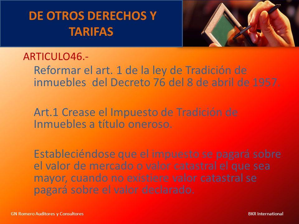 DE OTROS DERECHOS Y TARIFAS GN Romero Auditores y Consultores BKR International ARTICULO46.- Reformar el art. 1 de la ley de Tradición de inmuebles de