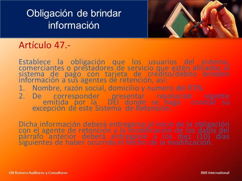 Obligación de brindar información GN Romero Auditores y Consultores BKR International Artículo 47.- Establece la obligación que los usuarios del siste