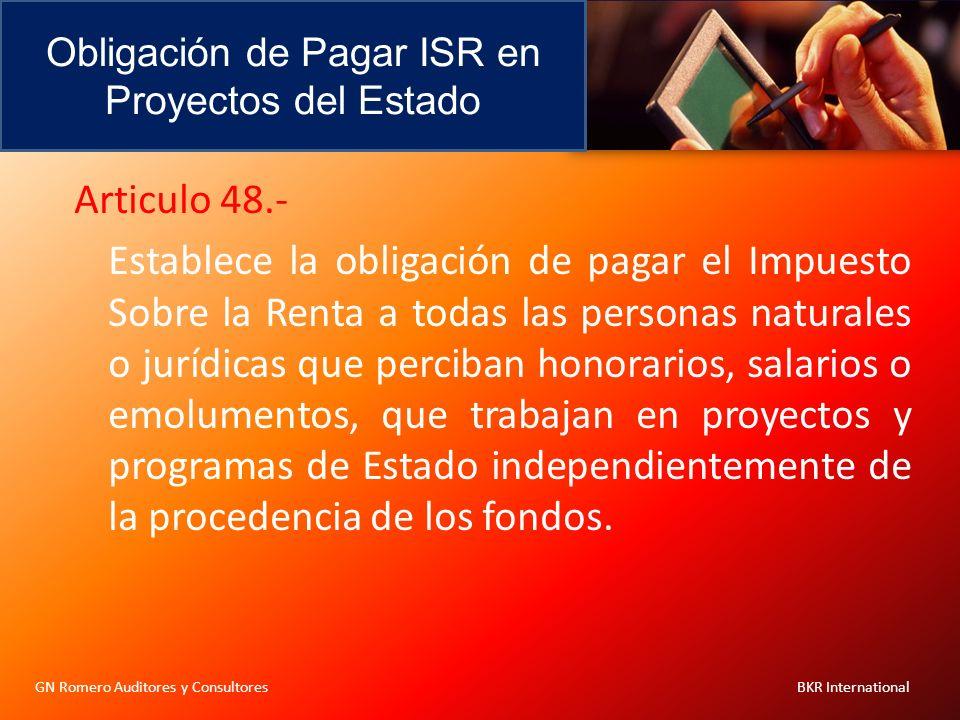 Obligación de Pagar ISR en Proyectos del Estado GN Romero Auditores y Consultores BKR International Articulo 48.- Establece la obligación de pagar el