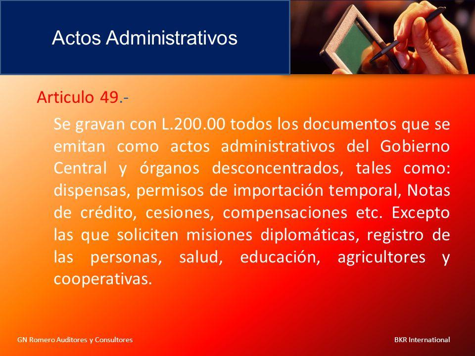 Actos Administrativos GN Romero Auditores y Consultores BKR International Articulo 49.- Se gravan con L.200.00 todos los documentos que se emitan como
