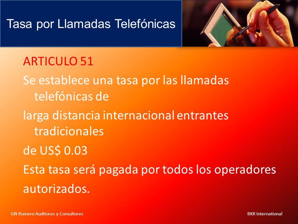 Tasa por Llamadas Telefónicas GN Romero Auditores y Consultores BKR International ARTICULO 51 Se establece una tasa por las llamadas telefónicas de la