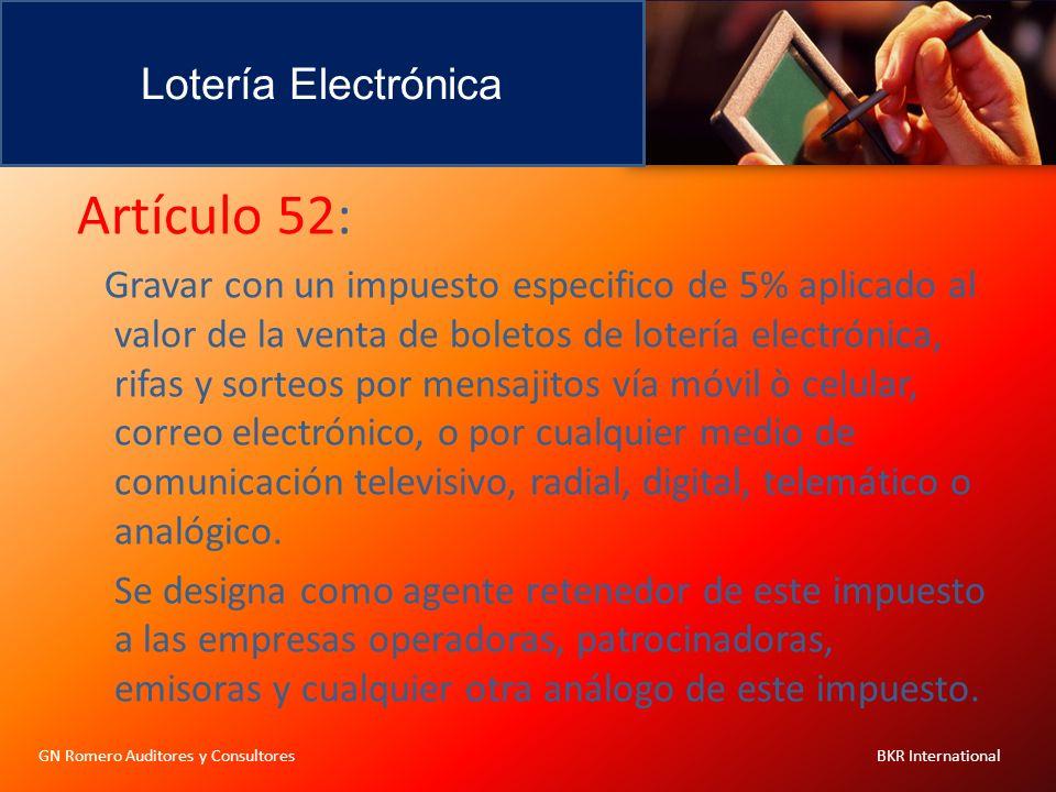 Lotería Electrónica GN Romero Auditores y Consultores BKR International Artículo 52: Gravar con un impuesto especifico de 5% aplicado al valor de la v