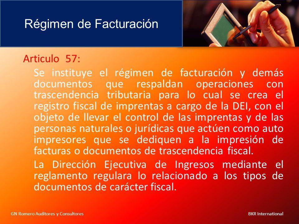 Régimen de Facturación GN Romero Auditores y Consultores BKR International Articulo 57: Se instituye el régimen de facturación y demás documentos que