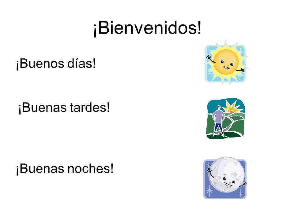 ¡Bienvenidos! ¡Adios! ¡Hasta luego!/¡Hasta la vista! ¡Hola!