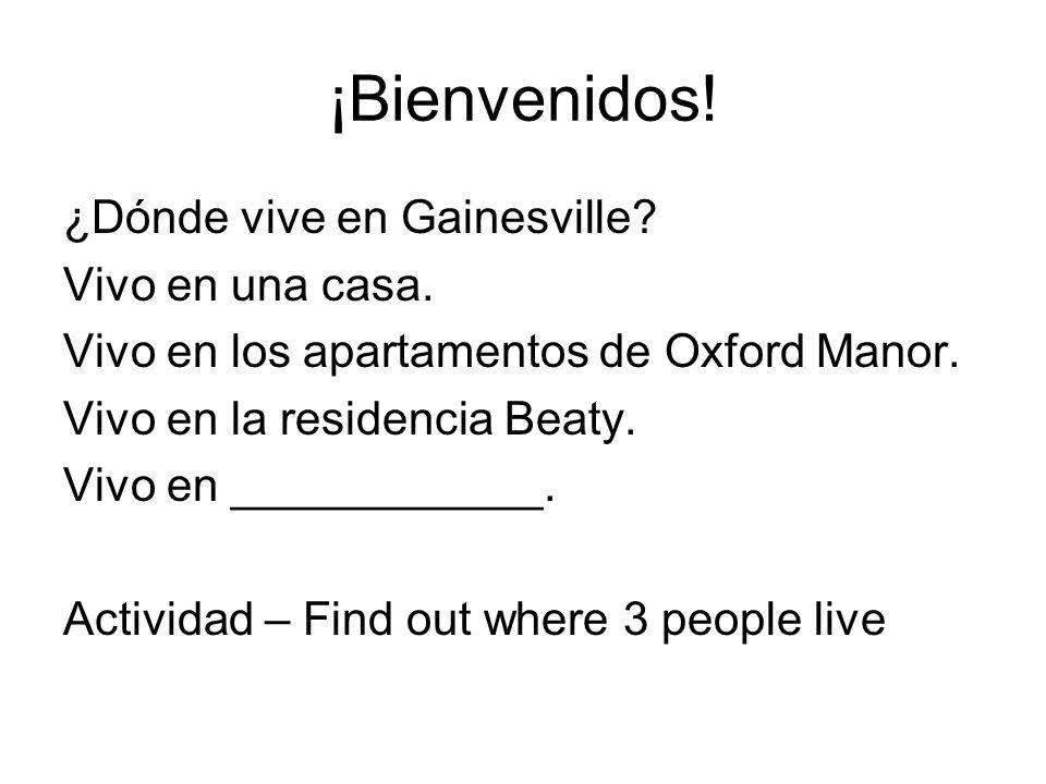 ¡Bienvenidos! ¿Dónde vive en Gainesville? Vivo en una casa. Vivo en los apartamentos de Oxford Manor. Vivo en la residencia Beaty. Vivo en ___________
