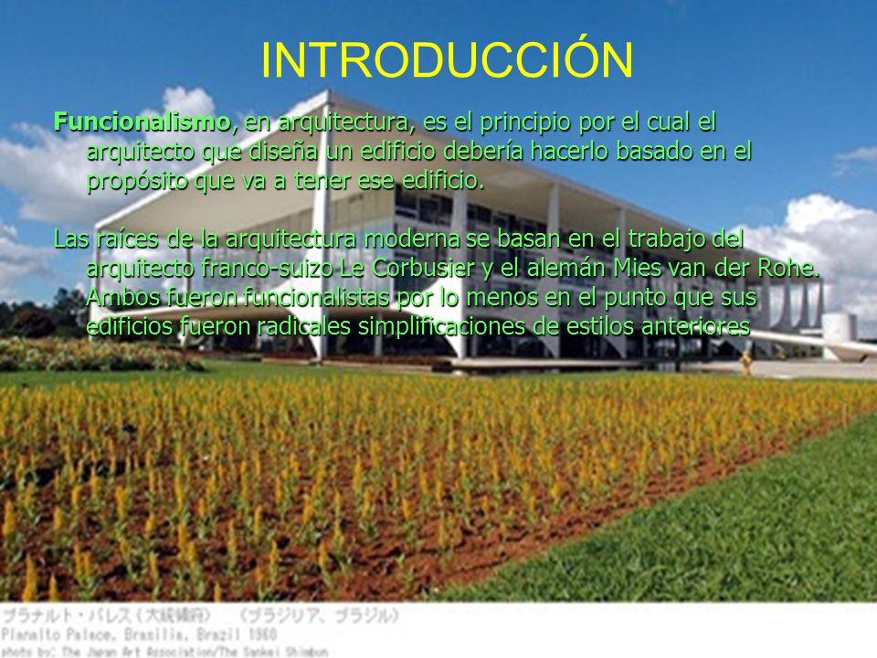 INTRODUCCIÓN Funcionalismo, en arquitectura, es el principio por el cual el arquitecto que diseña un edificio debería hacerlo basado en el propósito q
