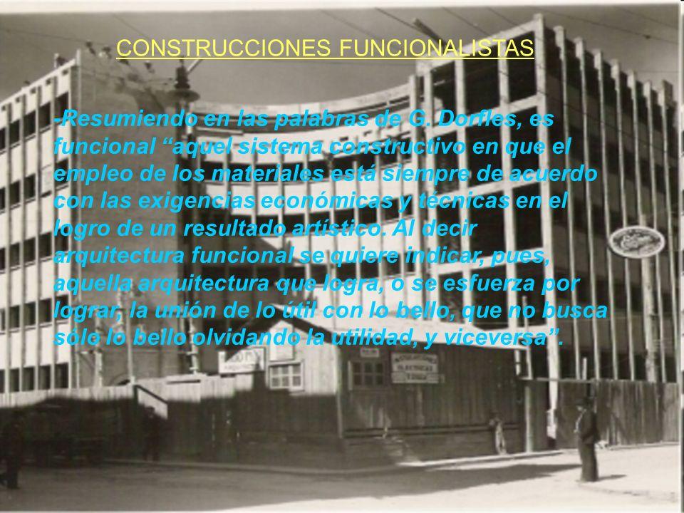 CONSTRUCCIONES FUNCIONALISTAS -Resumiendo en las palabras de G. Dorfles, es funcional aquel sistema constructivo en que el empleo de los materiales es