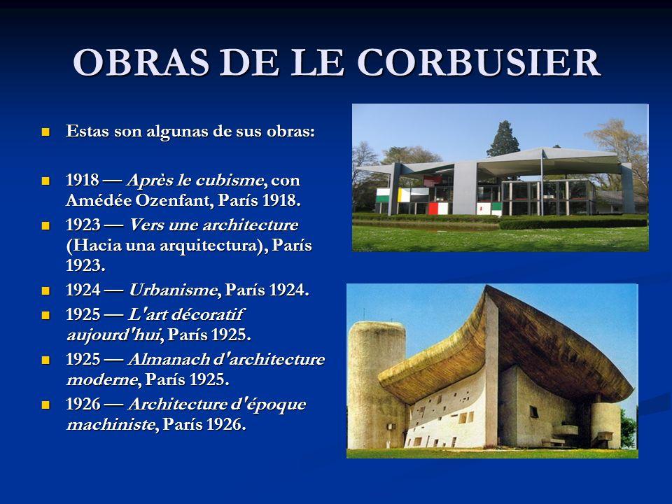 OBRAS DE LE CORBUSIER Estas son algunas de sus obras: Estas son algunas de sus obras: 1918 Après le cubisme, con Amédée Ozenfant, París 1918. 1918 Apr