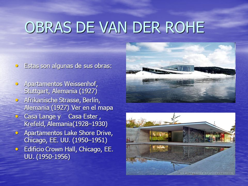 OBRAS DE VAN DER ROHE OBRAS DE VAN DER ROHE Estas son algunas de sus obras: Estas son algunas de sus obras: Apartamentos Weissenhof, Stuttgart, Aleman